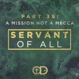 Servant of All: Part 39- A Mission not a Mecca