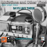 Addictions and Other Vices  412 - Days like These!!!