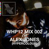 WHP12 MIX 002 /// ALEX JONES (HYPERCOLOUR)