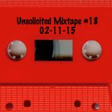Unsolicited Mixtape #18 (02-11-15)