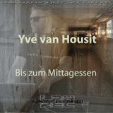 Yve van Housit - Bis zum Mittagessen