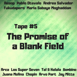 Tape 5: The Promise of a Blank Field
