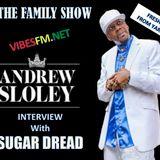 SUGAR DREAD SPEAK TO SHINING STAR ANDREW SLOLEY ON THE FAMILY SHOW VIBESFM.NET