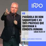 Parábola do Bom Samaritano e as três Práticas que Governam a conduta Humana_Rev. Luciano Rocha