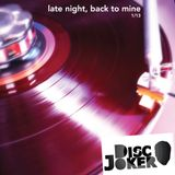 Late night, Back to mine - 1/13 Selected & Mixed by DiscJoker (aka Giuliano P)