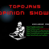 Topdjays - Opinion Show Episode 34