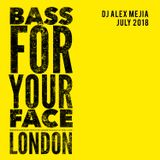 Bass For Your Face London - Dj Alex Mejia - July 2018