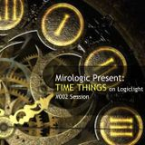 Mirologic Present: Time Things on Logiclight #002