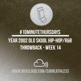 #10MinuteThursdays - Year 2002 Old Skool Hip-Hop/R&B Throwback (Week 14)