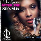 The Ladies After the 80's Mix (DJ Leo the Great)