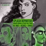 SPLASH REPORTERS |WONDER WOMAN AND OTHER COOL THINGS | EP 5 | 6-5-17