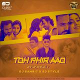 Toh Phir Aao (2k18 Remix) DJ Sambit X SD Style