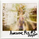 Awesome Mix 003 - July 2011