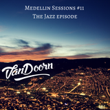 VanDoorn - Medellin Sessions #11 The Jazz Episode