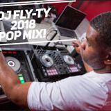 """DJ Fly-Ty """"2018 Pop Mix"""""""