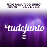PROGRAMA TUDO JUNTO 01 - 09/04/2016