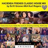 Hacienda Friends Classic House Mix by DJ K Groove AKA Kurt Rogers