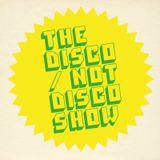 The Disco / Not Disco Show - 09.02.16