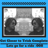 Get Closer to Trish Complete in the Mix - Episode 008