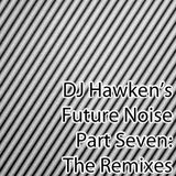 DJ Hawken's Future Noise Pt. 7: The Remixes