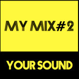 MY MIX#2 - YOUR SOUND