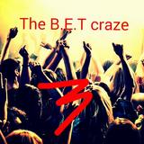 The B.E.T Craze #3