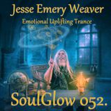Jesse Emery Weaver - SoulGlow 052. / Uplifting Trance 141 Bpm / (20.09.2015.) {01:21:00}