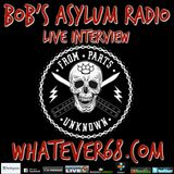 Bob's Asylum Radio live interview with Parts Unknown whatever68.com  recorded live 4/9/2017