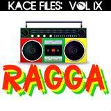 Kace Files Volume IX: Ragga