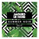 Jaques Le Noir - Summer Noir 2017