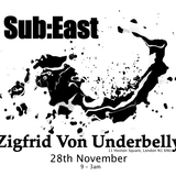 Sub:East @ Zigfrid Von Underbelly - 28th of November