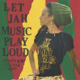 LET JAH MUSIC PLAY LOUD