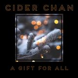 CIDER CHAN - A GIFT FOR ALL