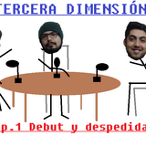Tercera Dimensión - [Cap. 1 Temp. 1] - Debut y despedida
