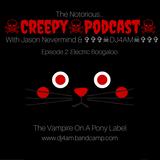 ☠Creepy☠Podcast☠ (NSFW) Episode 2: Electric Boogaloo w/ Jason Nevermind & ✞✞✞☠DJ4AM☠✞✞✞ #creepypasta