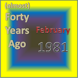 (Almost) Forty Years Ago =February 1981= Part 2
