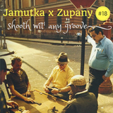 Jamutka x Zupany - Smooth Wit' Any Groove #18
