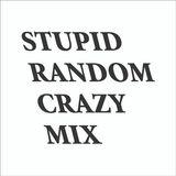 STUPID RANDOM CRAZY MIX