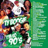 DJ TYBOOGIE -IM SO 90'S PT3