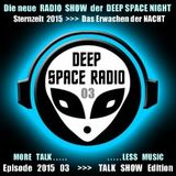DEEP SPACE RADIO - Sternzeit 2015 - Episode 03 - TALK SHOW Edition - MORE TALK . . . LESS MUSIC