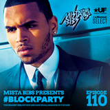Mista Bibs - #BlockParty Episode 110 (Current R&B & Hip Hop) (Follow me on Insta @MistaBibs)