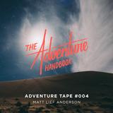ADVENTURE TAPE #004 | MATT LIEF ANDERSON