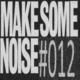 MAKE SOME NOISE #012