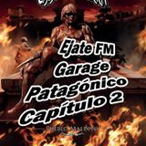 Éjate FM Garage Patagónico Capítulo 2