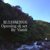 """Yumii @ """"Gentenkaiki 16"""" Opening DJ set"""