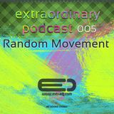 Random Movement - Extraordinary Podcast 005 (13-02-2012)