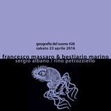 Geografie del suono #26 | Francesco Massaro & Bestiario Marino + Sergio Albano e Rino Petrozziello