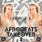 @DJGEORGIEK Presents Afrobeats Takeover Vol.2