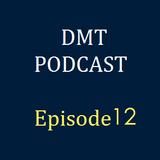 DMT Podcast, Episode 12