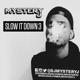 @DJMYSTERYJ - Slow It Down 3